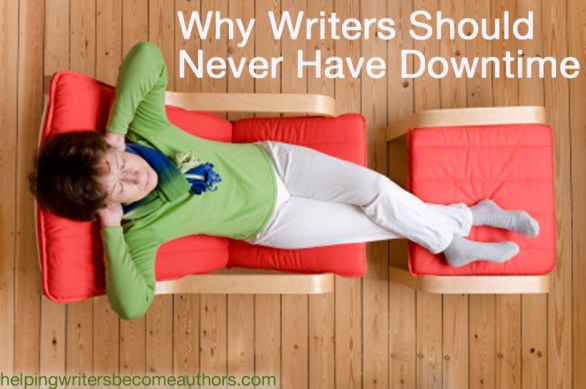 Why Writers Should Never Have Downtime