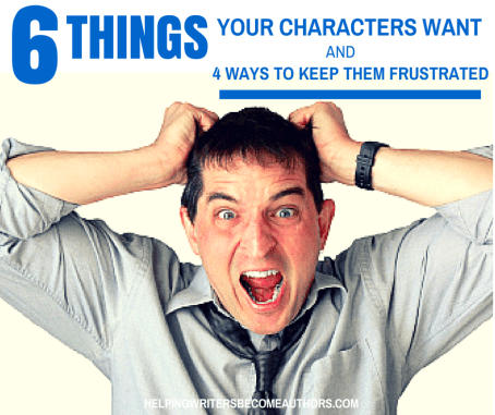 6 Things Your Character Wants and 4 Ways to Frustrate Them