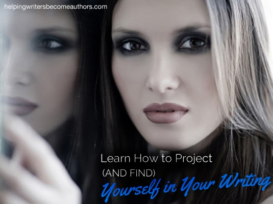 Learn How to Project (and Find) Yourself in Your   Writing
