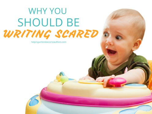 Why You Should Be Writing Scared