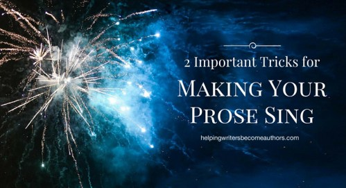 2 Important Tricks for Making Your Prose Sing