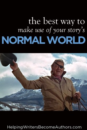 The Best Way to Make Use of Your Story's Normal World