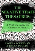 The Negative Trait Thesaurus by Angela Ackerman and Becca Puglisi