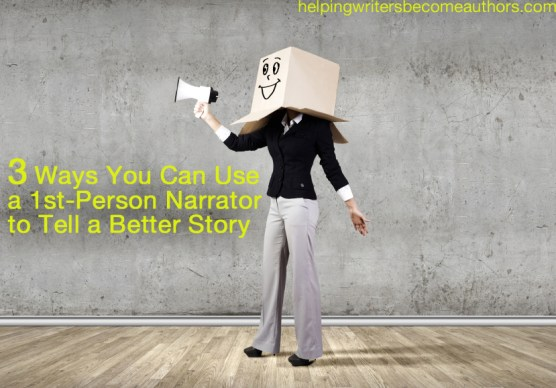 3 Ways You Can Use a First-Person Narrator to Tell a Better Story