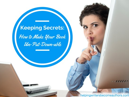 Keeping Secrets How to Make Your Book Un-Put-Down-able