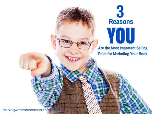 3 Crazy Important Reasons You Are the Most Selling Point   for Marketing Your Book