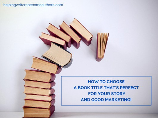 How to Choose a Book Title That's Perfect for Your Story   AND Good Marketing