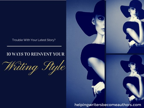 Trouble With Your Latest Story? 10 Ways to Reinvent Your Writing Style