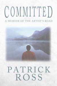 Committed A Memoir of the Artist's Road by Patrick Ross