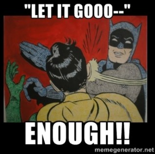 Let It Go Enough Batman Robin