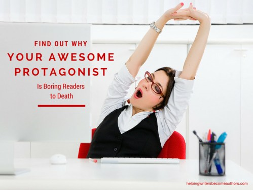 Find Out Why Your Awesome Protagonist Is Boring Readers to Death