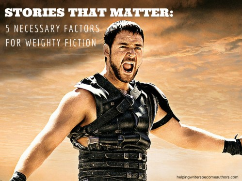 Stories That Matter: 5 Necessary Factors for Weighty Fiction