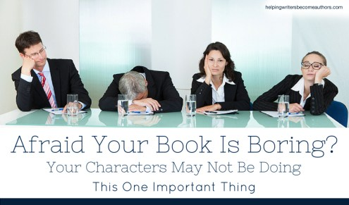 Afraid Your Book Is Boring? Your Characters May Not Be Doing This One Important Thing
