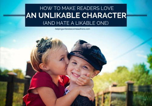 How to Make Readers Love an Unlikable Character—And Hate a Likable One
