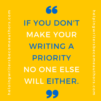 If you don't make your writing a priority, no one else will either.