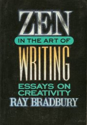 Zen in the Art of Writing Ray Bradbury