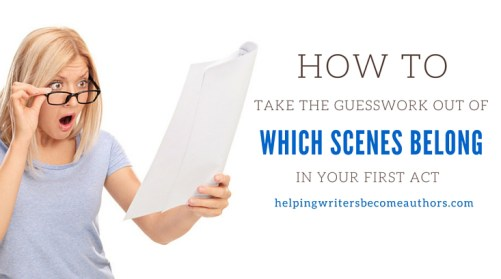 How to Take the Guesswork Out of What Scenes Belong in Your First Act