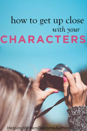 How to Get Up Cclose with Your Characters