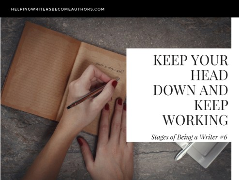 Stages of Being a Writer 6 Keep Your Head Down and Keep Working