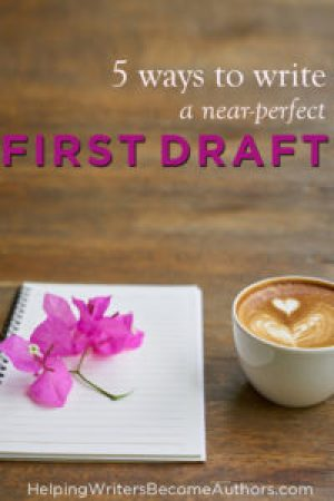 5 Ways to Write A Near-Perfect First Draft