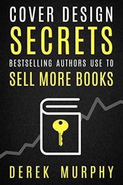 Cover Design Tips Authors Can Use to Sell More Books Derek Murphy