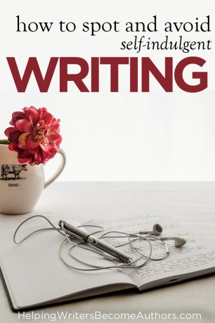 How to Spot and Avoid Self-Indulgent Writing