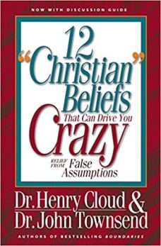 12 Christian Beliefs That Can Make You Crazy Henry Cloud John Townsend