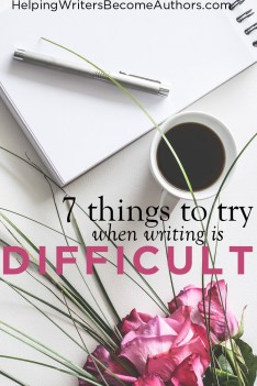 7 things to try when writing is hard