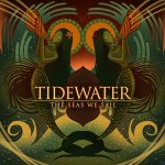 Tidewater – The Seas We Sail + The Way That I Want You