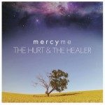 MercyMe – The Hurt And The Healer