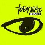 TobyMac – Eye On It