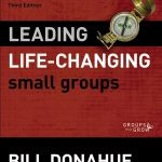 Bill Donahue – Leading Life-Changing Small Groups