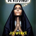 Joe Wenke – You Got To Be Kidding