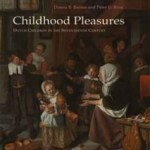 Donna R. Barnes and Peter G. Rose – Childhood Pleasures: Dutch Children in the Seventeenth Century