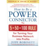 Judy Robinett – How to Be a Power Connector: The 5+50+100 Rule for Turning Your Business Network into Profits