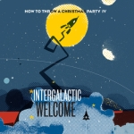 How To Throw a Christmas Party – IV Intergalactic Welcome