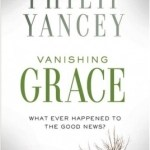 Philip Yancey – Vanishing Grace: What Ever Happened To The Good News?