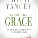 Philip Yancey – Vanishing Grace: What Ever Happened To The Good News?