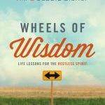 Tim & Debby Bishop – Wheels of Wisdom: Life Lessons for the Restless Spirit