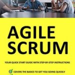 Scott Graffius – Agile Scrum: Your Quick Start Guide with Step-by-Step Instructions