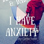 Corine Toren – Dear Mom & Dad, I Have Anxiety
