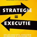 Jacques Pijl – Strategie = Executie: Sneller verbeteren, vernieuwen en innoveren in een nieuwe tijd