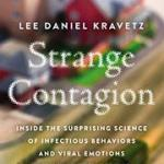 Lee Daniel Kravetz – Strange Contagion: Inside the Surprising Science of Infectious Behaviors and Viral Emotions and What They Tell Us About Ourselves