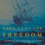 Jay Milbrandt – They Came for Freedom: The Forgotten, Epic Adventure of the Pilgrims