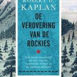 Robert D. Kaplan – De verovering van de Rockies: hoe haar geografie de rol van de Verenigde Staten in de wereld bepaalt