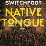 Switchfoot – Live from the Native Tongue Tour