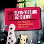 Fred Omvlee, Jan Andries de Boer en Piet van Die – Van Elvis-viering tot U2-dienst: het gebruik van popmuziek in de kerk