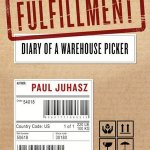 Paul Juhasz – FulFillment : Diary of a Warehouse Picker