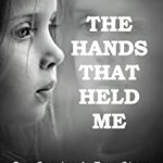 Lisa Jo Symonds – The Hands That Held Me: One Survivor's True Story Abuse, Child Trafficking, Addiction, and Overdose
