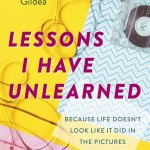 Florence Gildea – Lessons I Have Unlearned Because Life Doesn't Look Like It Did In The Pictures